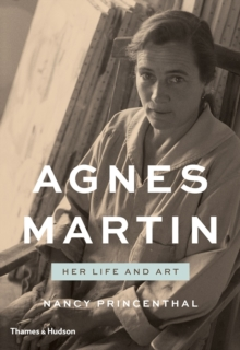 Agnes Martin: Her Life and Art : The Art and Life of Agnes Martin, Hardback Book