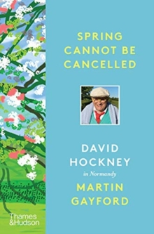 Spring Cannot be Cancelled : David Hockney in Normandy, Hardback Book