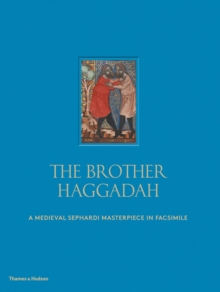 Brother Haggadah : A Medieval Sephardi Masterpiece in Facsimile, Hardback Book