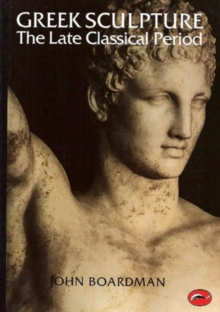 Greek Sculpture : The Late Classical Period and Sculpture in Colonies and Overseas The Late Classical Period: And Sculpture in Colonies and Overseas, Paperback Book