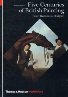 Five Centuries of British Painting : From Holbein to Hodgkin, Paperback / softback Book