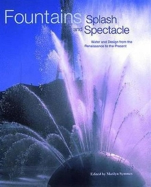 Fountains: Splash and Spectacle : Water and Design from the Renaissance to the Present, Hardback Book