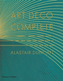 Art Deco Complete : The Definitive Guide to the Decorative Arts of the 1920s and 1930s, Hardback Book