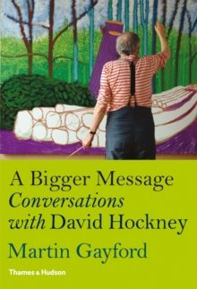 A Bigger Message : Conversations with David Hockney, Hardback Book