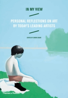 In My View : Personal Reflections on Art by Today's Leading Artists, Hardback Book