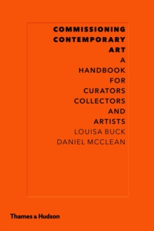 Commissioning Contemporary Art : A Handbook for Curators, Collectors and Artists, Hardback Book