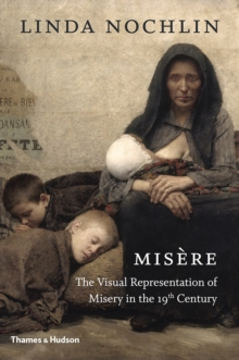 Misere : The Visual Representation of Misery in the 19th Century, Hardback Book