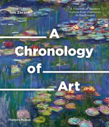 A Chronology of Art : A Timeline of Western Culture from Prehistory to the Present, Hardback Book