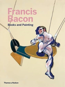 Francis Bacon: Books and Painting, Hardback Book