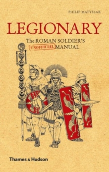 Legionary: Roman Soldier's (Unofficial) Manual, Hardback Book