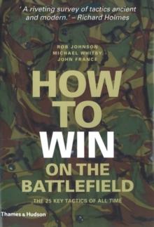 How to Win on the Battlefield : The 25 Key Tactics of All Time, Hardback Book