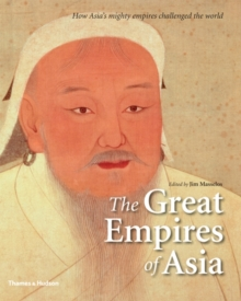 The Great Empires of Asia : How Asia's Mighty Empires Challenged the World, Hardback Book