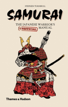 Samurai : The Japanese Warrior's (Unofficial) Manual, Hardback Book