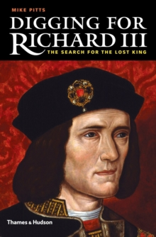 Digging for Richard the III: How Archaeology Found the King, Hardback Book