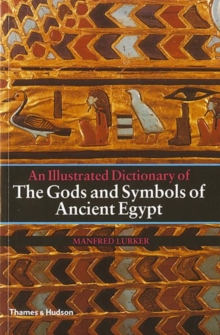 An Illustrated Dictionary of the Gods and Symbols of Ancient Egypt, Paperback Book