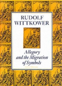 Allegory and the Migration of Symbols : The Collected Essays of Rudolf Wittkower, Paperback / softback Book