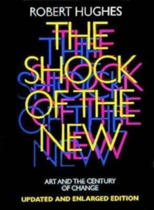 The Shock of the New : Art and the Century of Change, Paperback / softback Book