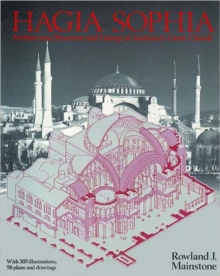 Hagia Sophia : Architecture, Structure and Liturgy of Justinian's Great Church, Paperback / softback Book