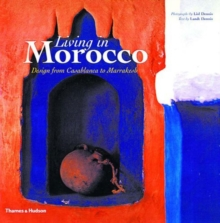 Living in Morocco : Design from Casablanca to Marrakesh, Paperback Book