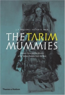 The Tarim Mummies : Ancient China and the Mystery of the Earliest Peoples from the West, Paperback Book