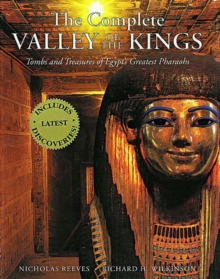 The Complete Valley of the Kings : Tombs and Treasures of Egypt's Greatest Pharaohs, Paperback / softback Book