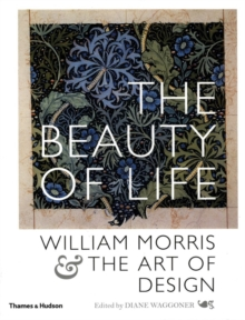 The Beauty of Life : William Morris and the Art of Design, Paperback Book