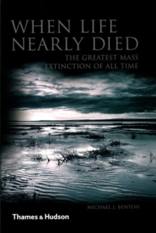 When Life Nearly Died : The Greatest Mass Extinction of All Time, Paperback / softback Book