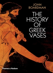 History of Greek Vases: Painters, Potters and Pictures, Paperback Book
