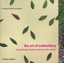 The Art of Embroidery : Inspirational Stitches, Textures and Surfaces, Paperback / softback Book