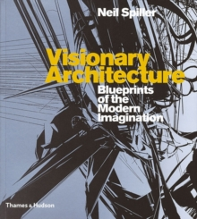 Visionary Architecture : Blueprints of the Modern Imagination, Paperback Book