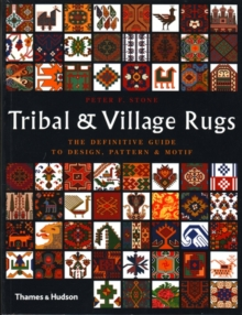 Tribal and Village Rugs: The Definitive Guide to Design, Motif et, Paperback Book