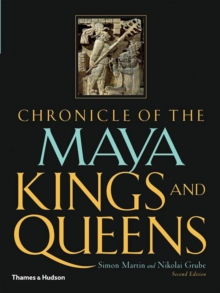 Chronicle of the Maya Kings and Queens : Deciphering the Dynasties of the Ancient Maya, Paperback Book