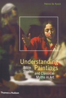 Understanding Paintings : Bible Stories and Classical Myths in Art, Paperback Book