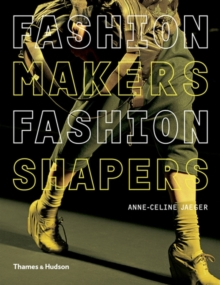 Fashion Makers Fashion Shapers : The Essential Guide to Fashion by Those in the Know, Paperback Book