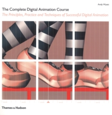 The Complete Digital Animation Course : The Principles, Practice and Techniques of Successful Digital Animation, Paperback / softback Book