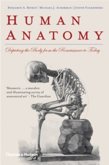 Human Anatomy : Depicting the Body from the Renaissance to Today, Paperback Book
