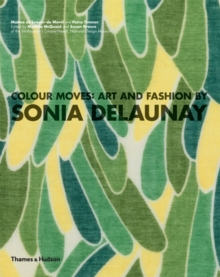 Colour Moves: Art and Fashion by Sonia Delaunay, Paperback / softback Book