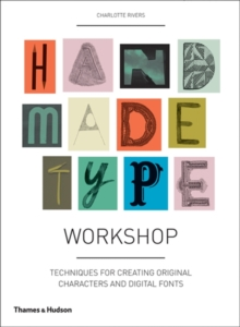 Handmade Type Workshop : Techniques for Creating Original Characters and Digital Fonts, Paperback Book