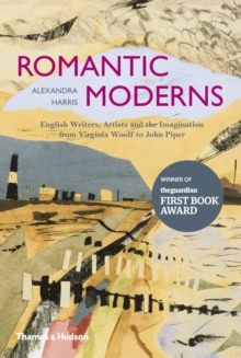Romantic Moderns : English Writers, Artists and the Imagination from Virginia Woolf to John Piper, Paperback Book