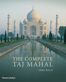 The Complete Taj Mahal : And the Riverfront Gardens of Agra, Paperback Book