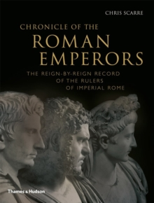 Chronicle of the Roman Emperors : The Reign-by-reign Record of the Rulers of Imperial Rome, Paperback Book