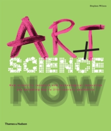 Art + Science Now : How scientific research and technological innovation are becoming key to 21st-century aesthetics, Paperback Book