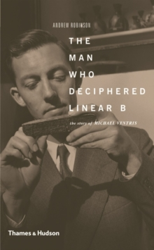 The Man Who Deciphered Linear B : The Story of Michael Ventris, Paperback Book
