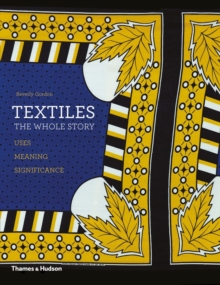 Textiles: The Whole Story : Uses * Meanings * Significance, Paperback / softback Book