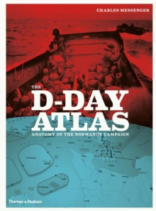 The D-Day Atlas : Anatomy of the Normandy Campaign, Paperback Book