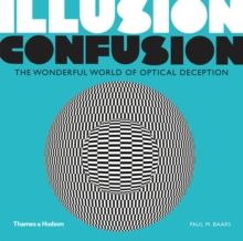Illusion Confusion:Wonderful World of Optical Illusion : Wonderful World of Optical Deception, Paperback Book