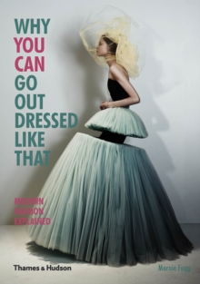 Why You Can Go Out Dressed Like That: Modern Fashion Explained, Paperback Book