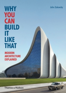 Why You Can Build it Like That : Modern Architecture Explained, Paperback Book
