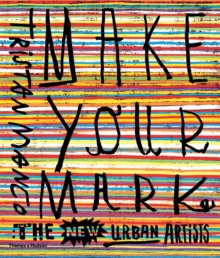 Make Your Mark : The New Urban Artists, Paperback Book