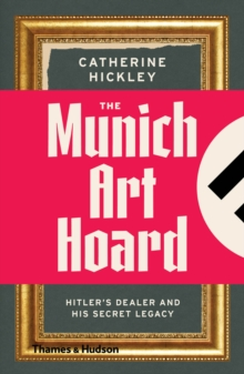 Munich Art Hoard : Hitler's Dealer and His Secret Legacy, Paperback Book